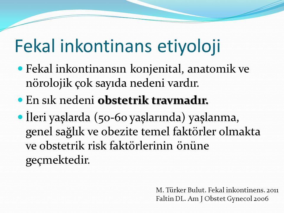 Fekal inkontinans etiyoloji Fekal inkontinansın konjenital, anatomik ve nörolojik çok sayıda nedeni vardır. obstetrik travmadır. En sık nedeni obstetr