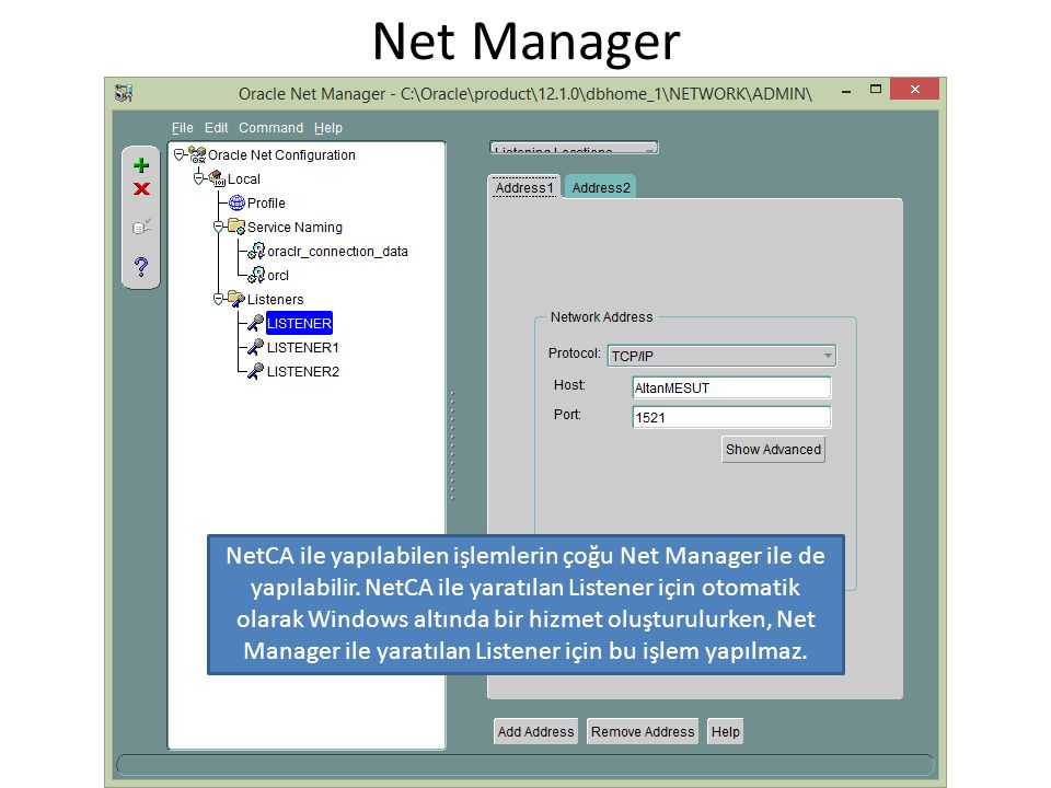 Net Manager NetCA ile yapılabilen işlemlerin çoğu Net Manager ile de yapılabilir. NetCA ile yaratılan Listener için otomatik olarak Windows altında bi