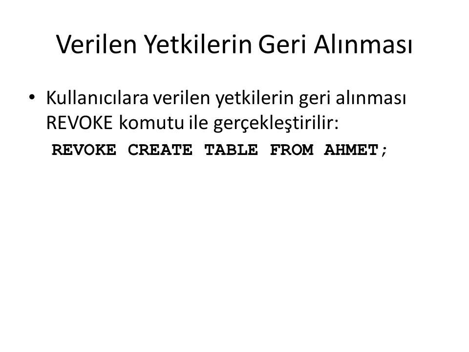 Verilen Yetkilerin Geri Alınması Kullanıcılara verilen yetkilerin geri alınması REVOKE komutu ile gerçekleştirilir: REVOKE CREATE TABLE FROM AHMET;