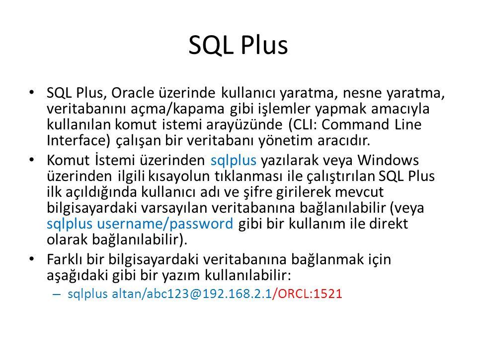 SQL Plus SQL Plus, Oracle üzerinde kullanıcı yaratma, nesne yaratma, veritabanını açma/kapama gibi işlemler yapmak amacıyla kullanılan komut istemi ar