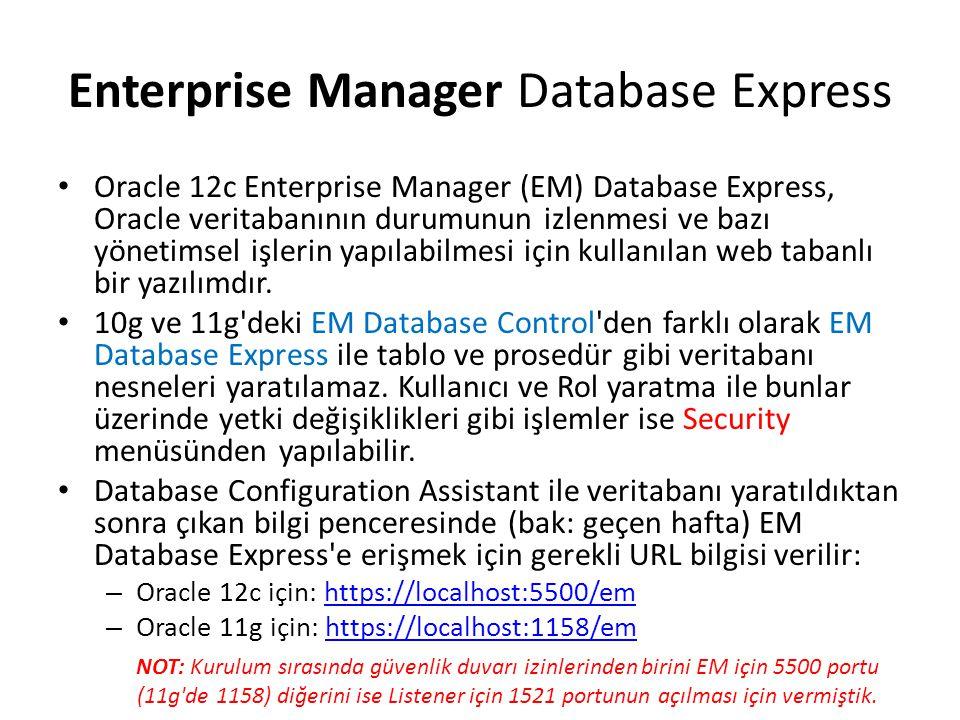 Enterprise Manager Database Express Oracle 12c Enterprise Manager (EM) Database Express, Oracle veritabanının durumunun izlenmesi ve bazı yönetimsel i
