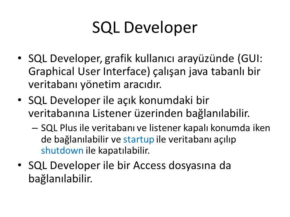 SQL Developer SQL Developer, grafik kullanıcı arayüzünde (GUI: Graphical User Interface) çalışan java tabanlı bir veritabanı yönetim aracıdır. SQL Dev