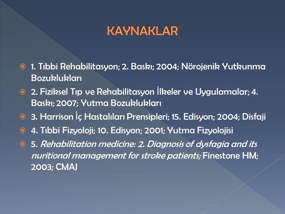  1.Tıbbi Rehabilitasyon; 2. Baskı; 2004; Nörojenik Yutkunma Bozuklukları  2.