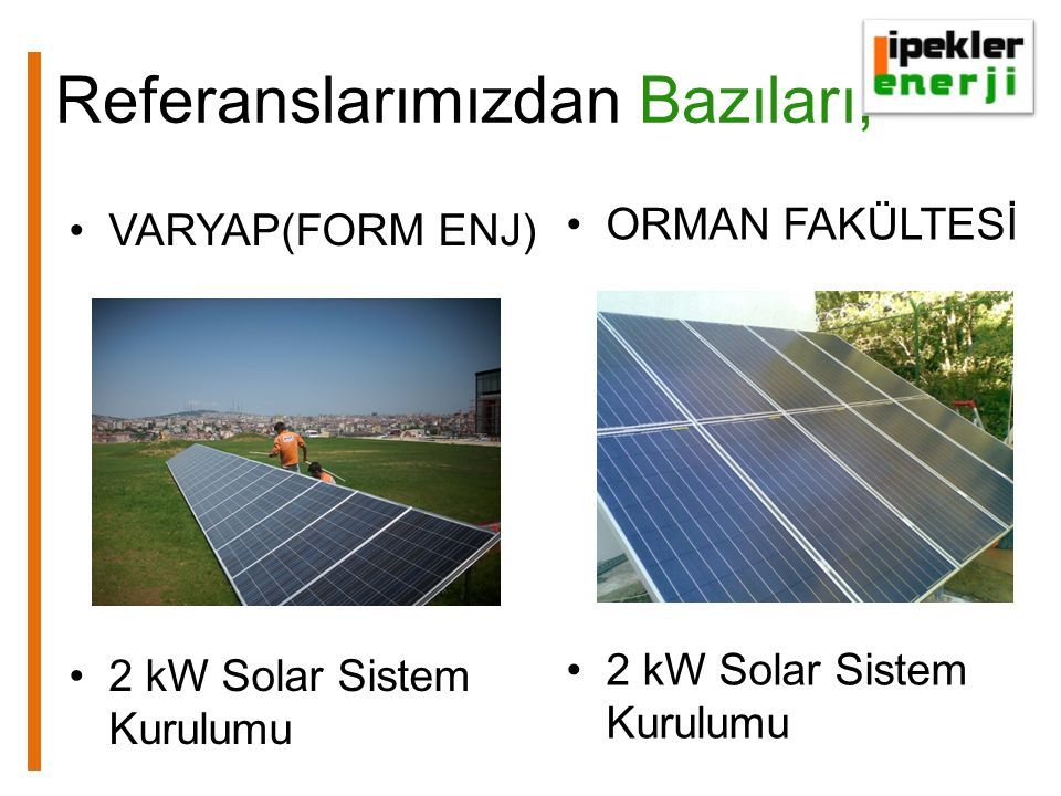 Referanslarımızdan Bazıları ESER İNŞAAT (FORM ENERJİ) 6 kW Solar&2 kW Rüzgar Kurulumu ONDULINE ALANYA 10 kW Solar Sistem Kurulumu