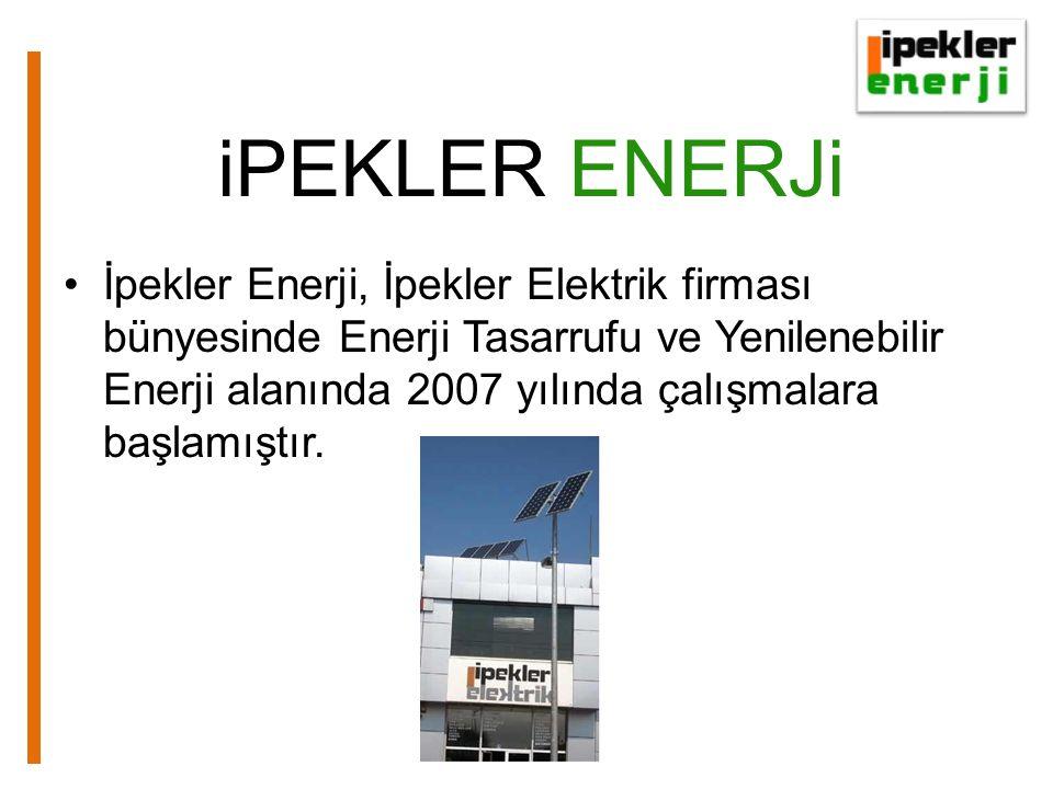 iPEKLER ENERJi İpekler Enerji, İpekler Elektrik firması bünyesinde Enerji Tasarrufu ve Yenilenebilir Enerji alanında 2007 yılında çalışmalara başlamıştır.