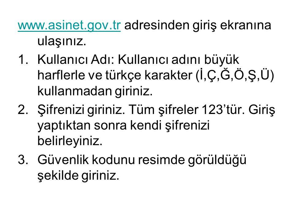 www.asinet.gov.trwww.asinet.gov.tr adresinden giriş ekranına ulaşınız. 1.Kullanıcı Adı: Kullanıcı adını büyük harflerle ve türkçe karakter (İ,Ç,Ğ,Ö,Ş,