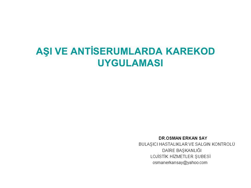 AŞI VE ANTİSERUMLARDA KAREKOD UYGULAMASI DR.OSMAN ERKAN SAY BULAŞICI HASTALIKLAR VE SALGIN KONTROLÜ DAİRE BAŞKANLIĞI LOJİSTİK HİZMETLER ŞUBESİ osmaner