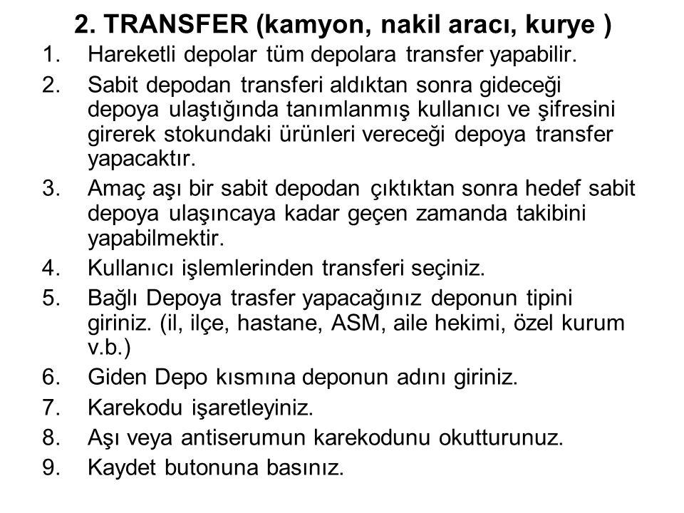 2. TRANSFER (kamyon, nakil aracı, kurye ) 1.Hareketli depolar tüm depolara transfer yapabilir. 2.Sabit depodan transferi aldıktan sonra gideceği depoy
