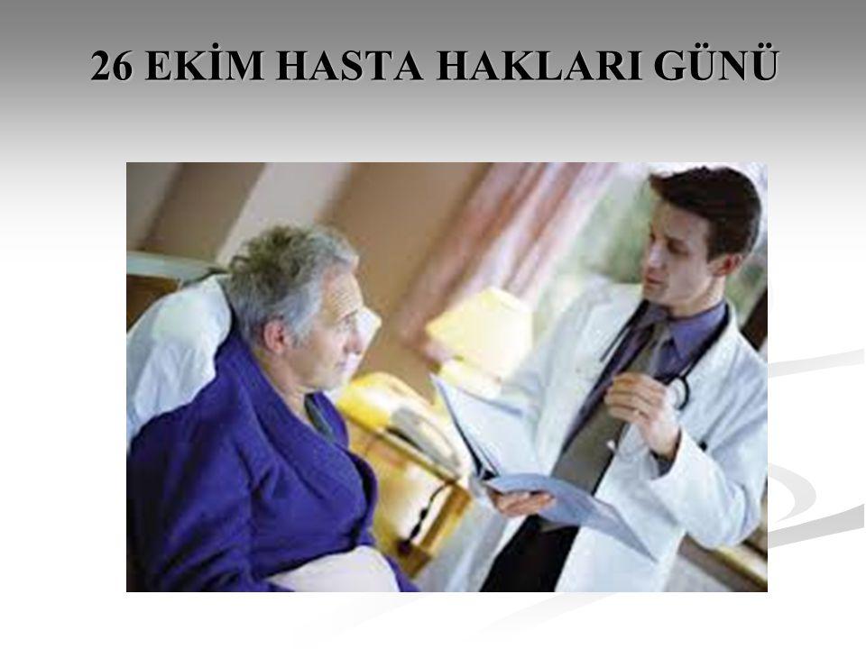 1998 yılında Hasta ve Hasta Yakını Hakları Derneği (HAYAD) tarafından 26 Ekim Hasta Hakları Günü olarak kabul edilmiş olup, hasta haklarının gündeme getirilmesi hedeflenmiştir.