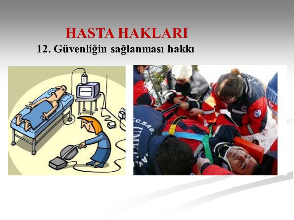 HASTA HAKLARI 12. Güvenliğin sağlanması hakkı