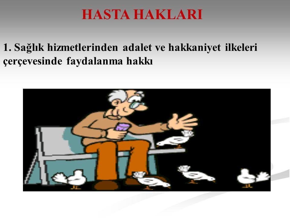 HASTA HAKLARI 1. Sağlık hizmetlerinden adalet ve hakkaniyet ilkeleri çerçevesinde faydalanma hakkı