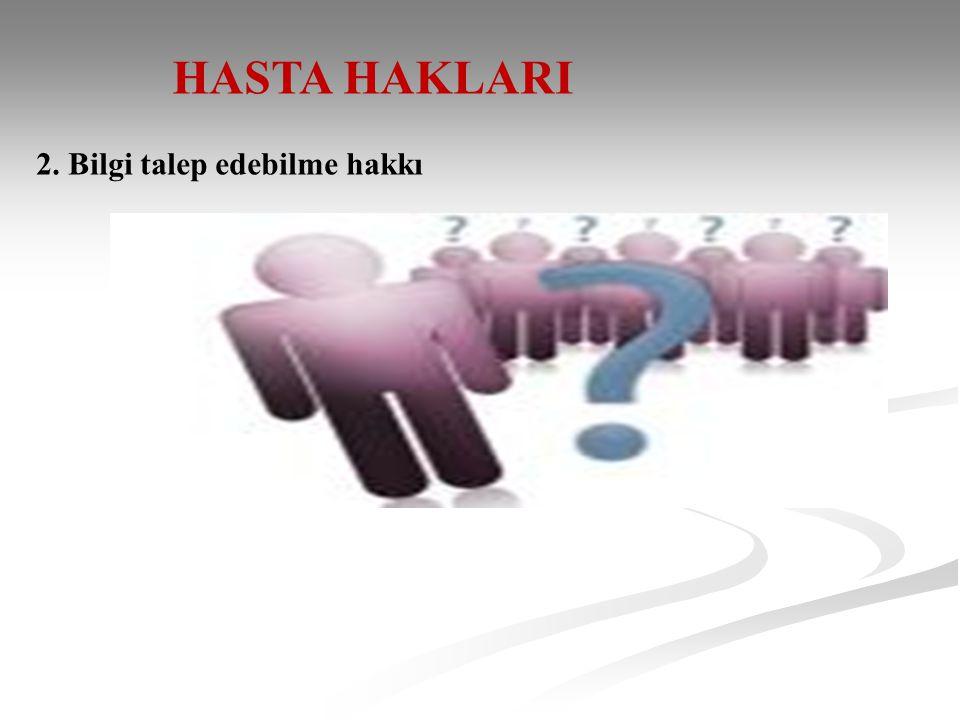 HASTA HAKLARI 2. Bilgi talep edebilme hakkı