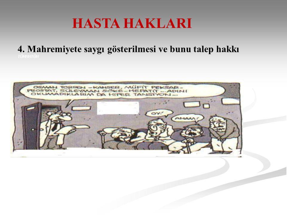 HASTA HAKLARI 4. Mahremiyete saygı gösterilmesi ve bunu talep hakkı TÜHHHTÜH