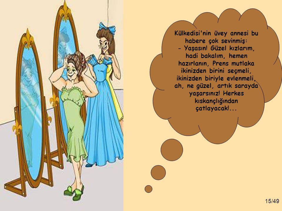 14/49 Ülkenin bütün genç kızları da baloya davetliymiş çünkü Prens, bu kızların içinden kendisine bir eş seçecekmiş.
