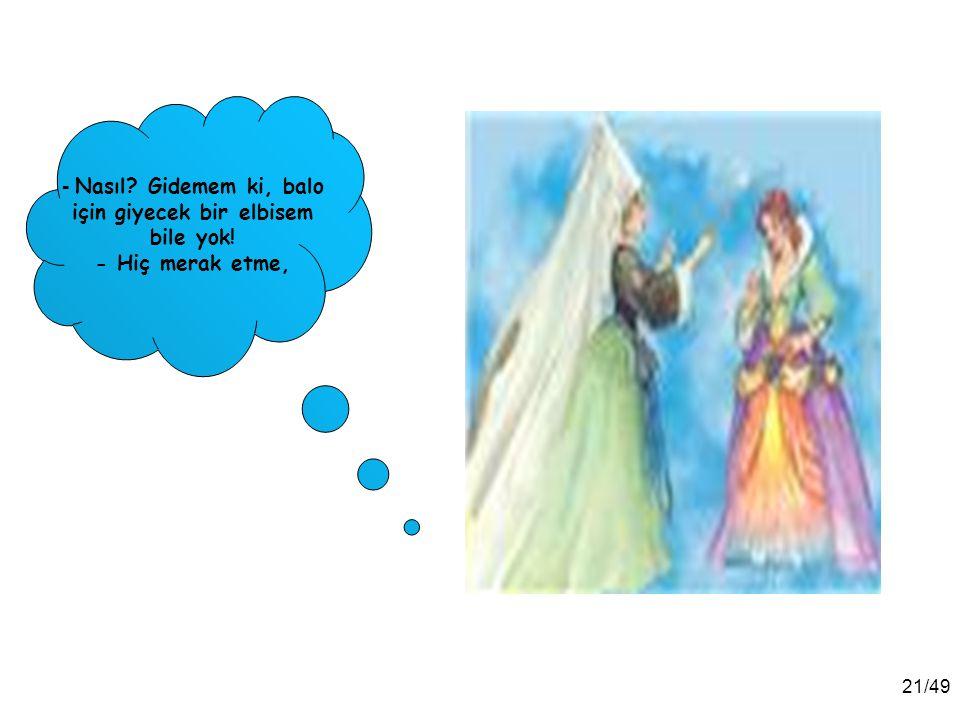 20/49 Bir iyilik perisi, elinde sihirli değneğiyle gelmez mi! - Üzülme Sindrella, ağlama, merak etme sen de baloya gideceksin bu akşam.