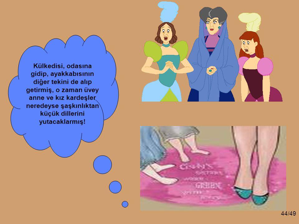 43/49 Külkedisi ayakkabıyı pıt diye giymiş ve adamlar sevinmişler, üvey anne ve üvey kız kardeşler ise kıskançlıktan çatlamışlar.