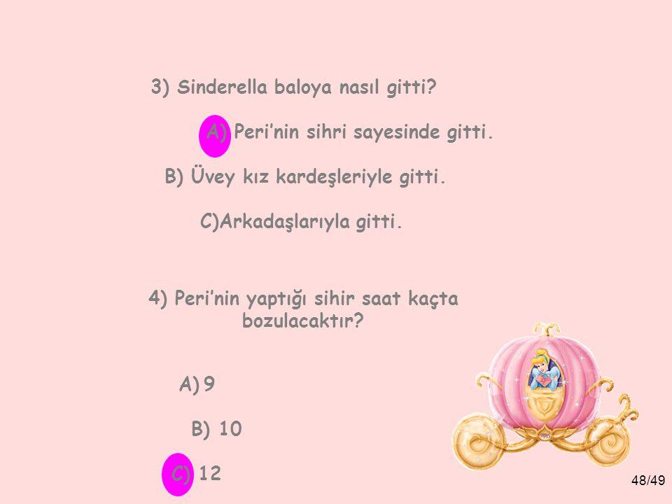 47/49 1)Sinderella'ya külkedisi adını kim takmıştır? A) Peri. B) Üvey kız kardeşleri. C) Prens. 2) Prens niçin sarayında balo vermek istiyor? A) Eğlen