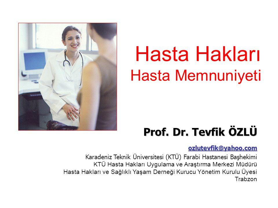 Prof. Dr. Tevfik ÖZLÜ ozlutevfik@yahoo.com Karadeniz Teknik Üniversitesi (KTÜ) Farabi Hastanesi Başhekimi KTÜ Hasta Hakları Uygulama ve Araştırma Merk