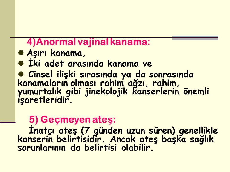 6)Devamlı mide ve ba ğ ırsak bozuklukları: Mide ve bağırsak hareketlerinde değişiklik jinekolojik kanserlerin ya da kolon kanserinin belirtisi olabilir.