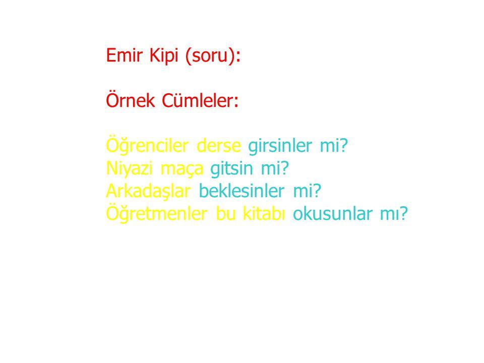Emir Kipi (olumsuz): Örnek Cümleler: Arkadaşlar!Konuşmayın.