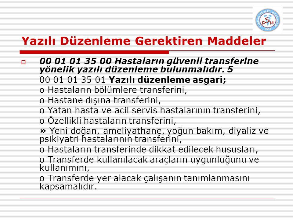 Yazılı Düzenleme Gerektiren Maddeler  00 01 01 35 00 Hastaların güvenli transferine yönelik yazılı düzenleme bulunmalıdır.