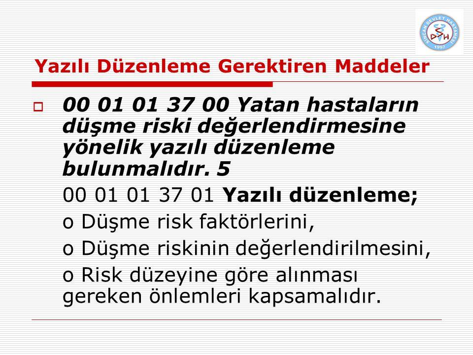 Yazılı Düzenleme Gerektiren Maddeler  00 01 01 37 00 Yatan hastaların düşme riski değerlendirmesine yönelik yazılı düzenleme bulunmalıdır. 5 00 01 01