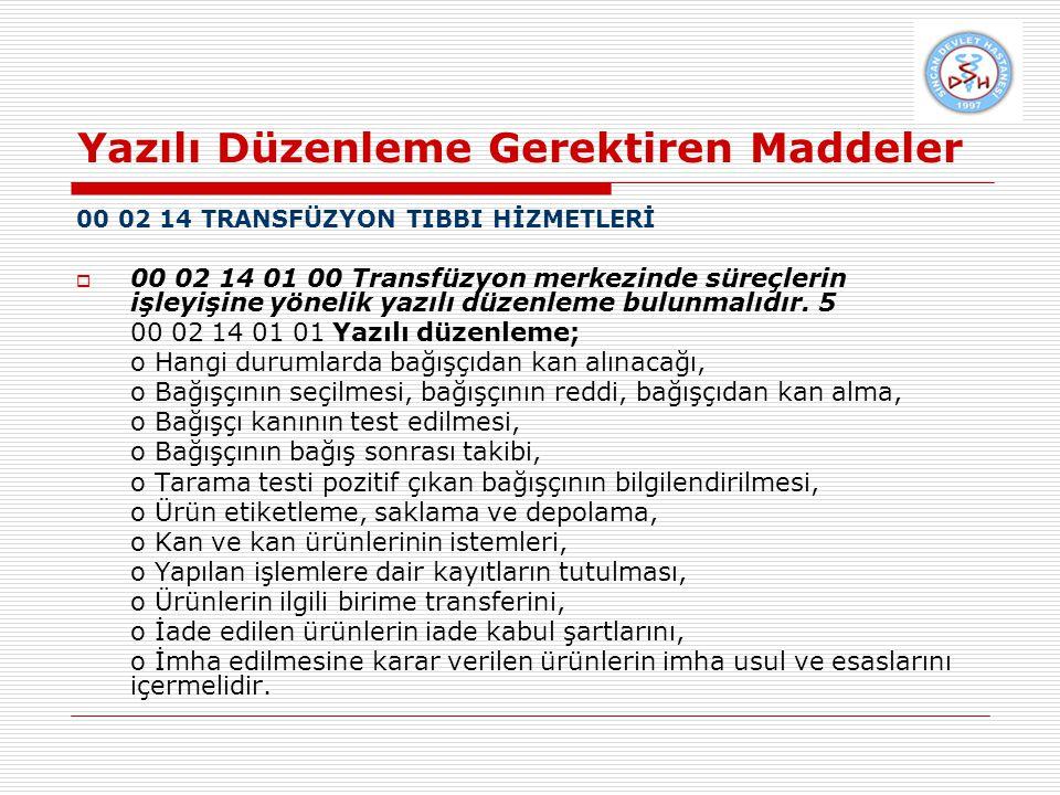 Yazılı Düzenleme Gerektiren Maddeler 00 02 14 TRANSFÜZYON TIBBI HİZMETLERİ  00 02 14 01 00 Transfüzyon merkezinde süreçlerin işleyişine yönelik yazılı düzenleme bulunmalıdır.