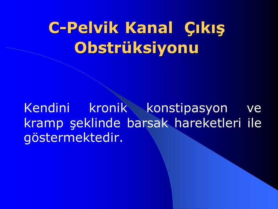 C-Pelvik Kanal Çıkış Obstrüksiyonu Kendini kronik konstipasyon ve kramp şeklinde barsak hareketleri ile göstermektedir.