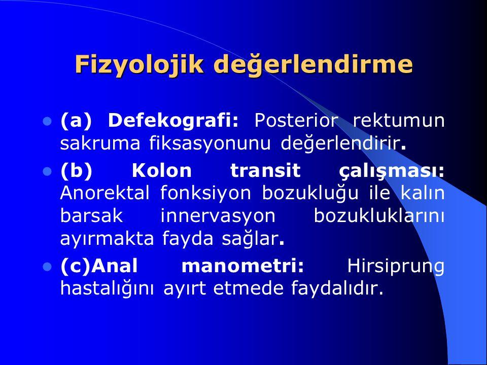 Fizyolojik değerlendirme (a) Defekografi: Posterior rektumun sakruma fiksasyonunu değerlendirir. (b) Kolon transit çalışması: Anorektal fonksiyon bozu