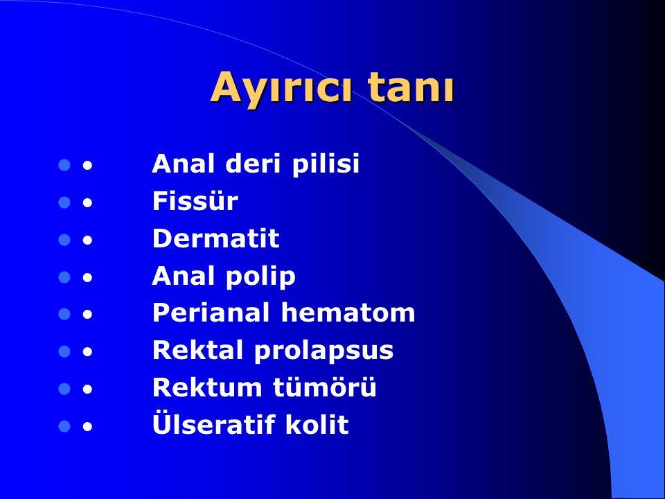 Ayırıcı tanı  Anal deri pilisi  Fissür  Dermatit  Anal polip  Perianal hematom  Rektal prolapsus  Rektum tümörü  Ülseratif kolit