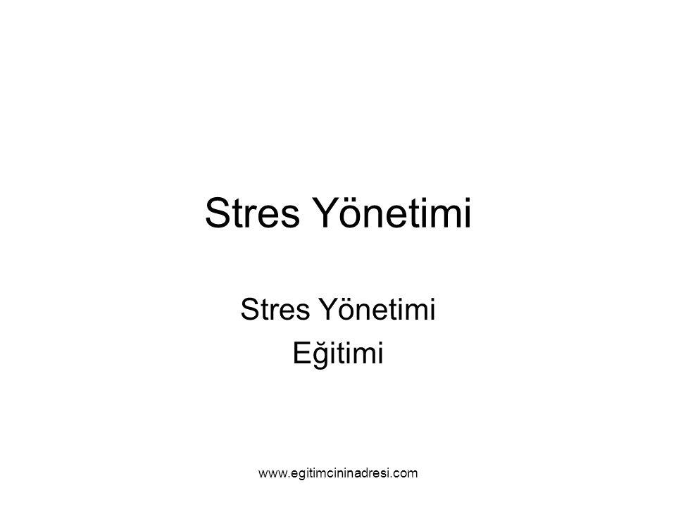 Stres Yönetimi Eğitimi www.egitimcininadresi.com