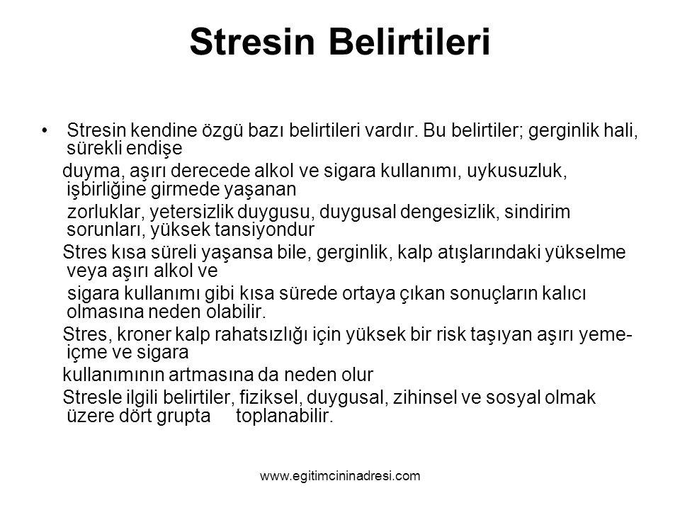 Stresin Belirtileri Stresin kendine özgü bazı belirtileri vardır. Bu belirtiler; gerginlik hali, sürekli endişe duyma, aşırı derecede alkol ve sigara