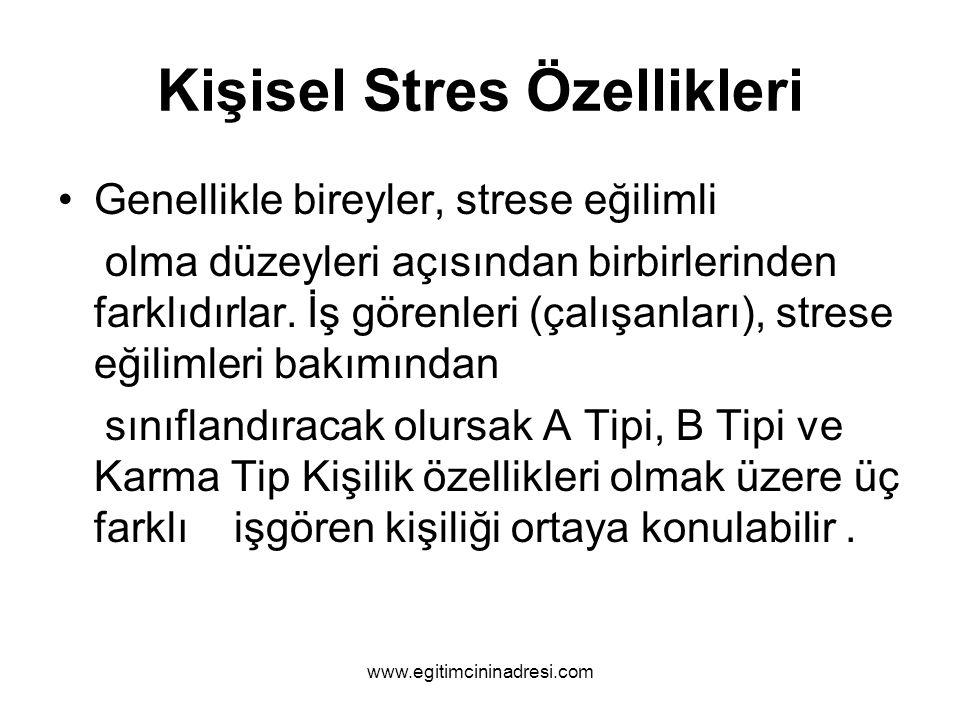 Kişisel Stres Özellikleri Genellikle bireyler, strese eğilimli olma düzeyleri açısından birbirlerinden farklıdırlar. İş görenleri (çalışanları), stres