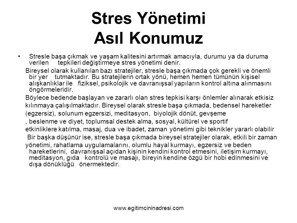 Stres Yönetimi Asıl Konumuz Stresle başa çıkmak ve yaşam kalitesini artırmak amacıyla, durumu ya da duruma verilen tepkileri değiştirmeye stres yöneti