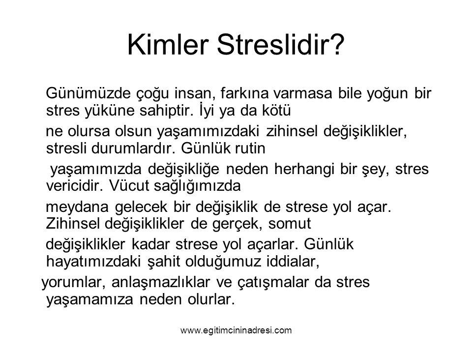 Kimler Streslidir? Günümüzde çoğu insan, farkına varmasa bile yoğun bir stres yüküne sahiptir. İyi ya da kötü ne olursa olsun yaşamımızdaki zihinsel d