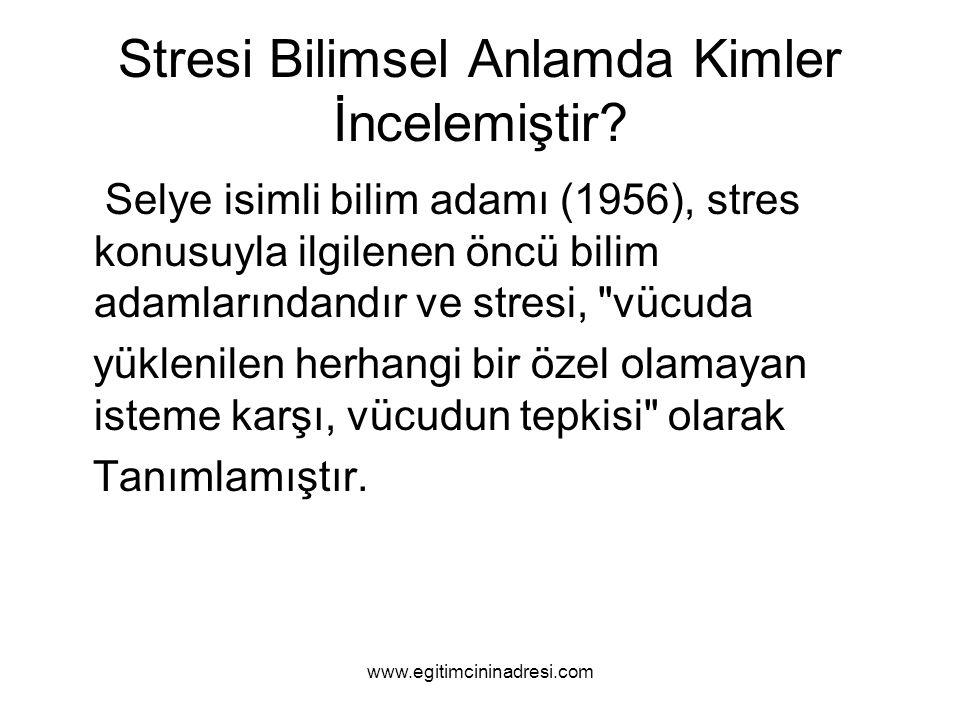 Stresi Bilimsel Anlamda Kimler İncelemiştir? Selye isimli bilim adamı (1956), stres konusuyla ilgilenen öncü bilim adamlarındandır ve stresi,