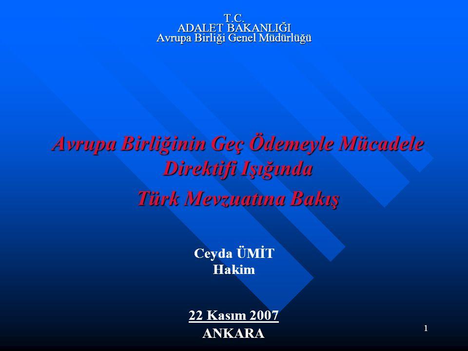 1 T.C. ADALET BAKANLIĞI Avrupa Birliği Genel Müdürlüğü Avrupa Birliğinin Geç Ödemeyle Mücadele Direktifi Işığında Türk Mevzuatına Bakış Ceyda ÜMİT Hak
