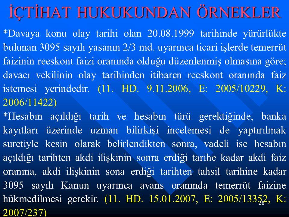 28 İÇTİHAT HUKUKUNDAN ÖRNEKLER. *Davaya konu olay tarihi olan 20.08.1999 tarihinde yürürlükte bulunan 3095 sayılı yasanın 2/3 md. uyarınca ticari işle