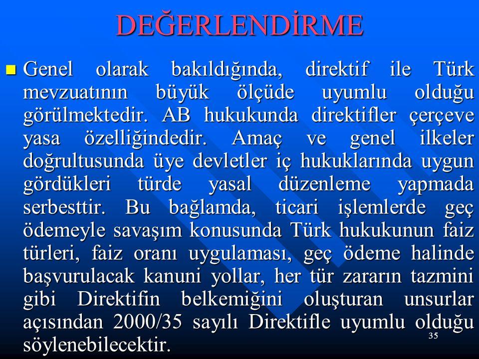 35DEĞERLENDİRME Genel olarak bakıldığında, direktif ile Türk mevzuatının büyük ölçüde uyumlu olduğu görülmektedir. AB hukukunda direktifler çerçeve ya