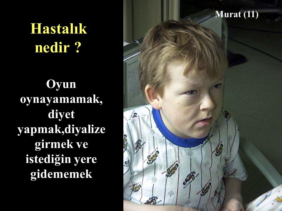 Oyun oynayamamak, diyet yapmak,diyalize girmek ve istediğin yere gidememek Máté 10 é Murat (11) Hastalık nedir ?