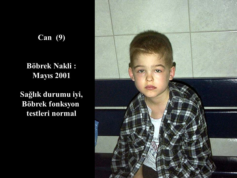 Can (9) Böbrek Nakli : Mayıs 2001 Sağlık durumu iyi, Böbrek fonksyon testleri normal
