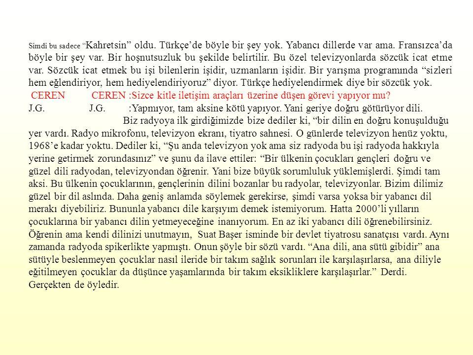 """Simdi bu sadece """" Kahretsin"""" oldu. Türkçe'de böyle bir şey yok. Yabancı dillerde var ama. Fransızca'da böyle bir şey var. Bir hoşnutsuzluk bu şekilde"""
