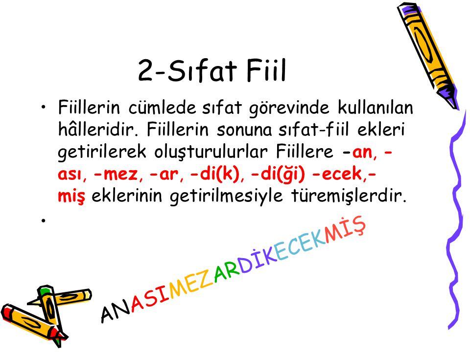 3-Zarf Fiil Fiil kök ve gövdelerine getirilen eklerle geçici zarf oluşturan yapılara zarf fiil denir.