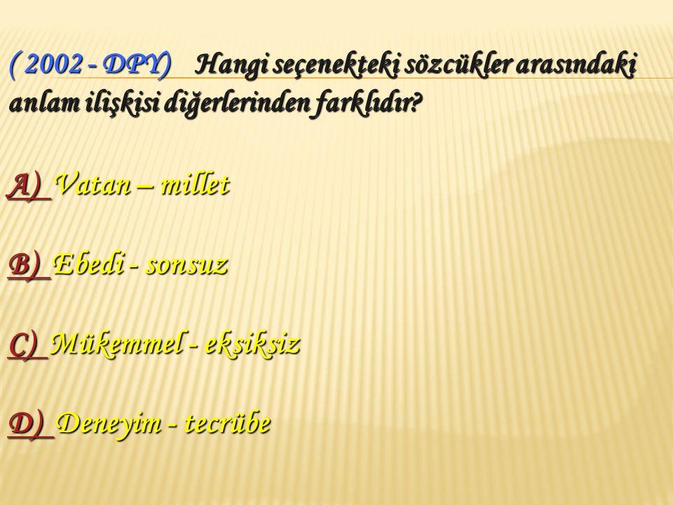 4- Eş Anlamlı ( Anlamdaş ) Sözcükler : Yazılışları ve okunuşları farklı, anlamları aynı olan sözcüklere eş anlamlı sözcükler denir.