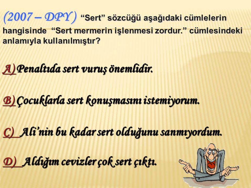 (2007 – DPY ) Sert sözcüğü aşağıdaki cümlelerin hangisinde Sert mermerin işlenmesi zordur. cümlesindeki anlamıyla kullanılmıştır.