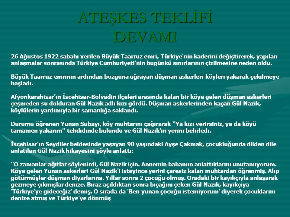 ATEŞKES TEKLİFİ DEVAMI 26 Ağustos 1922 sabahı verilen Büyük Taarruz emri, Türkiye nin kaderini değiştirerek, yapılan anlaşmalar sonrasında Türkiye Cumhuriyeti nin bugünkü sınırlarının çizilmesine neden oldu.