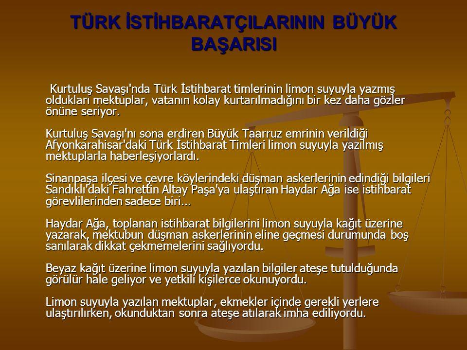 TÜRK İSTİHBARATÇILARININ BÜYÜK BAŞARISI Kurtuluş Savaşı nda Türk İstihbarat timlerinin limon suyuyla yazmış oldukları mektuplar, vatanın kolay kurtarılmadığını bir kez daha gözler önüne seriyor.
