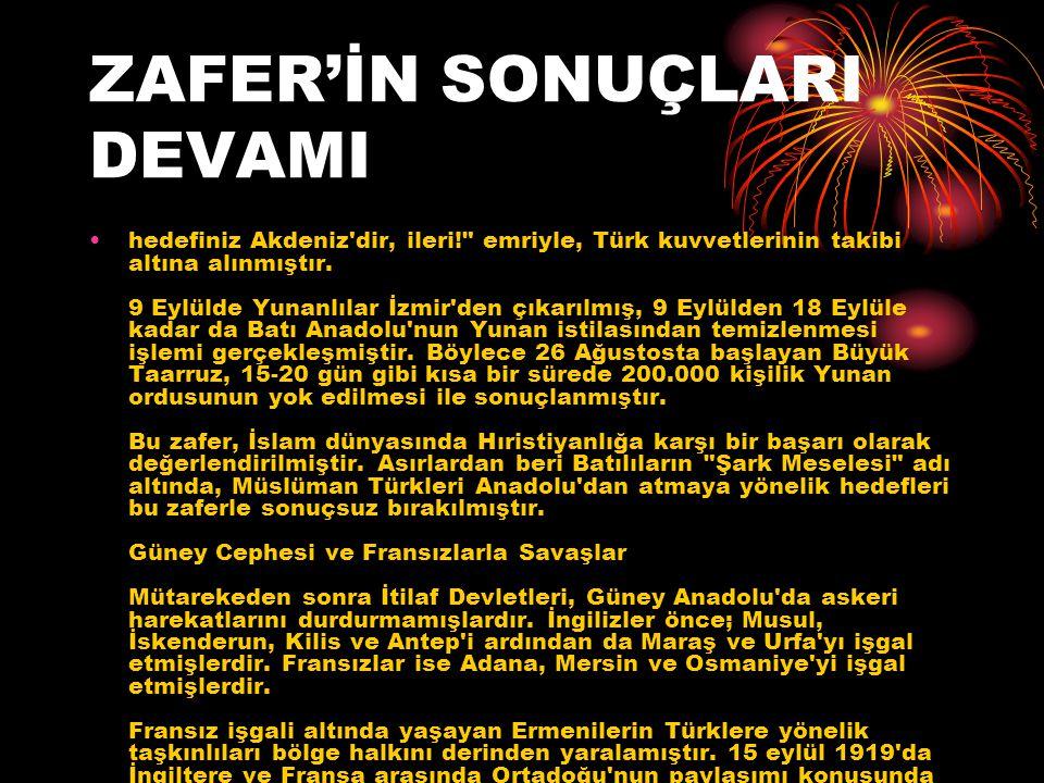 ZAFER'İN SONUÇLARI DEVAMI hedefiniz Akdeniz dir, ileri! emriyle, Türk kuvvetlerinin takibi altına alınmıştır.