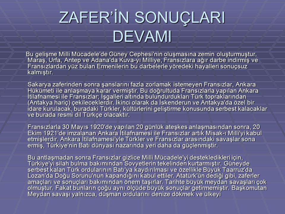 ZAFER'İN SONUÇLARI DEVAMI Bu gelişme Milli Mücadele'de Güney Cephesi'nin oluşmasına zemin oluşturmuştur. Maraş, Urfa, Antep ve Adana'da Kuva-yı Milliy