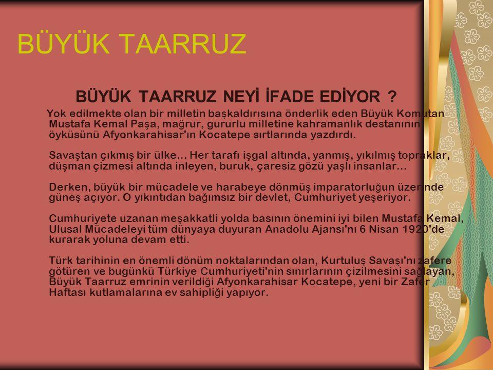 BÜYÜK TAARRUZ BÜYÜK TAARRUZ NEYİ İFADE EDİYOR ? Yok edilmekte olan bir milletin ba ş kaldırısına önderlik eden Büyük Komutan Mustafa Kemal Pa ş a, ma